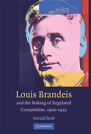 Cover of Louis D Brandeis and the Making of Regulated Competition